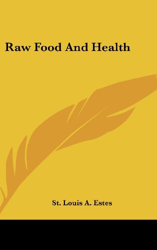Raw Food and Health by St Louis a. Estes