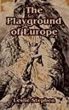 The Playground of Europe, Leslie Stephen, 1410106101