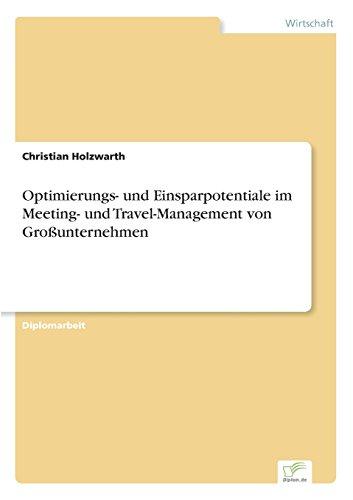 Optimierungs- und Einsparpotentiale im Meeting- und Travel-Management von Großunternehmen  [Holzwarth, Christian] (Tapa Blanda)