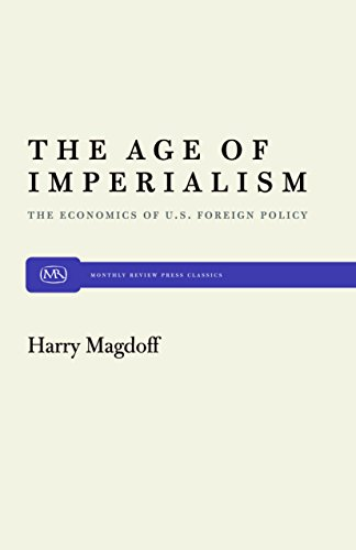 The Age of Imperialism: The Economics of U.S. Foreign Policy (Monthly Review Press Classic Titles)