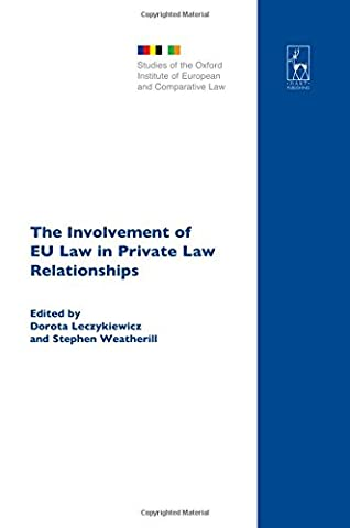 The Involvement of EU Law in Private Law Relationships (Studies of the Oxford Institute of European and Comparative (Stephen White Private Practices)
