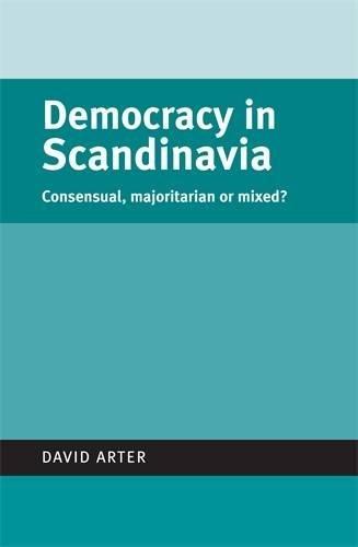 Democracy in Scandinavia: Consensual, majoritarian or mixed? (Politics Today MUP)