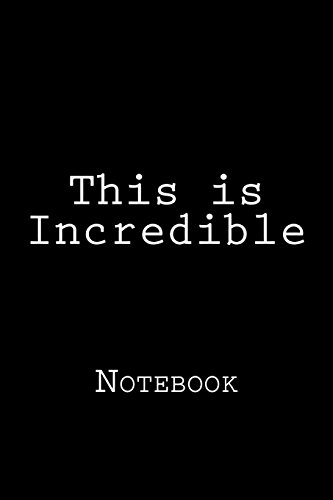 This is Incredible: Notebook, 150 lined pages, softcover, 6