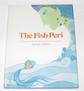 The Fish Peri: A Turkish Folk Tale, Dewey, Ariane
