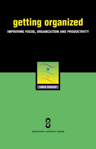 Getting Organized: Improving Focus, Organization and Productivity