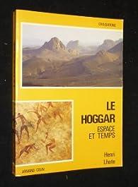 Le Hoggar : Espace et temps par Henri Lhote