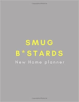 Smug B*stards New Home Planner: Unique Funny Housewarming And Decorating  Dream Home Notebook For Couples In Their New House Flat From Family And  Friends For ...