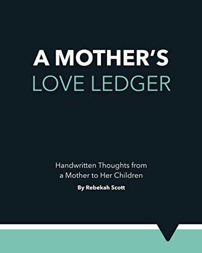 A Mother's Love Ledger: Handwritten Thoughts from a Mother to Her Children