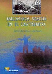 Balleneros vascos en el Cantábrico (Estudios) Tapa blanda – 4 dic 2000 Jose Antonio Azpiazu Elorza Ttarttalo S.L. 8480916796