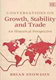Conversations on Growth, Stability and Trade : An Historical Perspective, Snowdon, Brian, 1843767236
