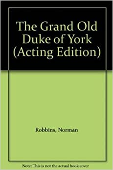 The Grand Old Duke of York - A Pantomime (Acting Edition)