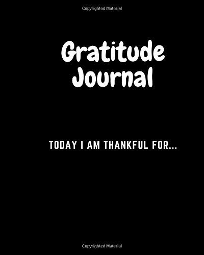 Read Online Gratitude Journal: Today I Am Thankful For...How Gratitude Can Change Your Life (Volume 27) PDF
