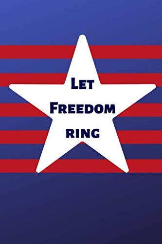 - Let Freedom Ring: Stars Stripes Patriotic Blank Line Notebook Journal