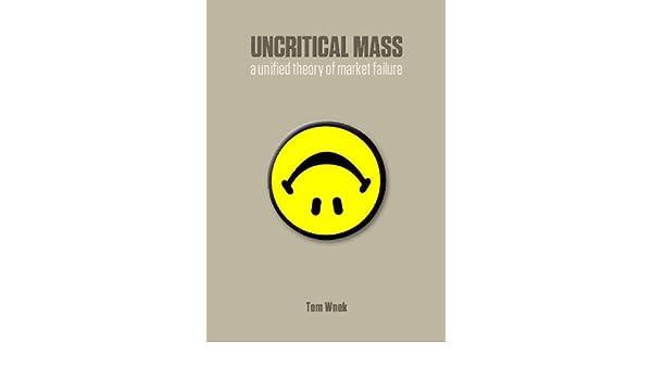 Uncritical Mass