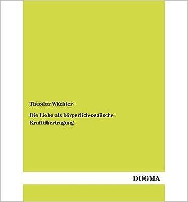 Book Die Liebe ALS K Rperlich-Seelische Kraft Bertragung (Paperback)(German) - Common
