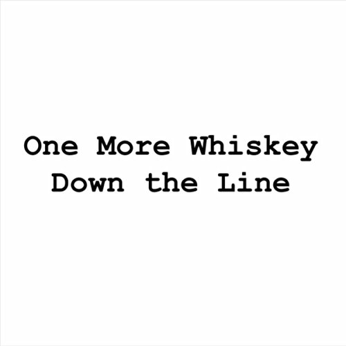 One More Whiskey Down the Line (Line Whiskey)