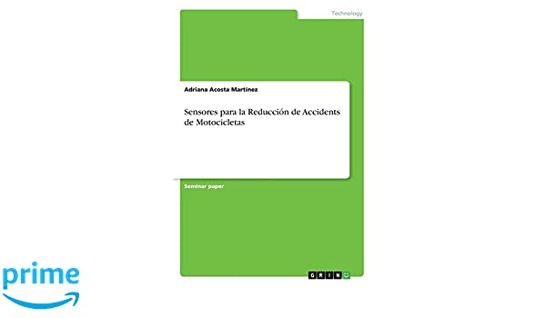 Sensores Para La Reducción de Accidents de Motocicletas (Spanish Edition): Adriana Acosta Martinez: 9783668601697: Amazon.com: Books