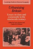 img - for Urbanising Britain: Essays on Class and Community in the Nineteenth Century (Cambridge Studies in Historical Geography) book / textbook / text book
