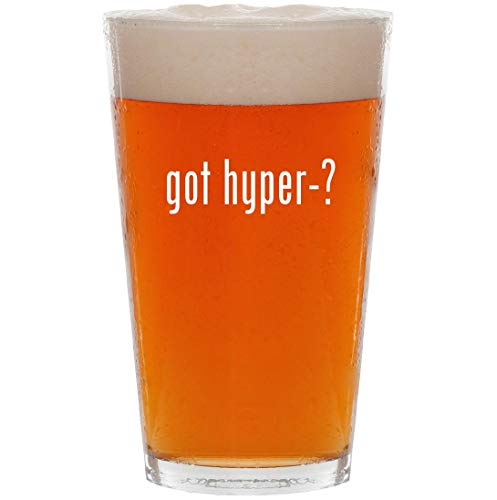 got hyper-? - 16oz All Purpose Pint Beer Glass