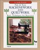 Fun and Easy Machinework and Quiltwork, Yasuko Kuraishi, 0870409816