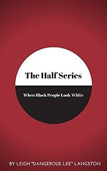 The Half Series: When Black People Look White by [Lee, Dangerous]