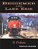 Bessemer and Lake Erie Railroad - A Tribute, Thomas A. Kraemer, 0974306037