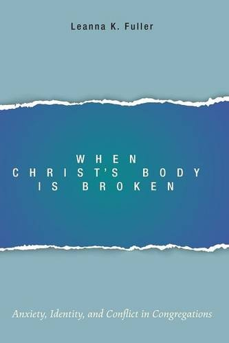 When Christ's Body Is Broken: Anxiety, Identity, and Conflict in Congregations ebook