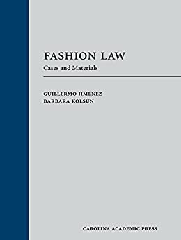 Fashion Law: Cases and Materials by [Jimenez, Guillermo, Kolsun, Barbara]