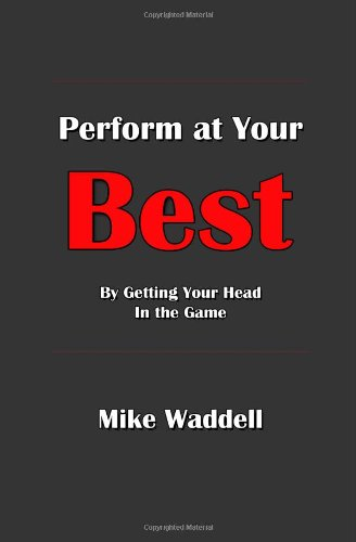Read Online Perform at Your Best: By Getting Your Head in the Game pdf