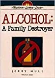 img - for Alcohol: A Family Destroyer by Jerry Hull (1991-02-27) book / textbook / text book