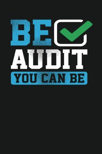 Be Audit You Can Be: Dark Gray, Blue & Green Design, Blank College Ruled Line Paper Journal Notebook for Accountants and Their Families. (Bookkeeping ... Book: Journal Diary For Writing and Notes)