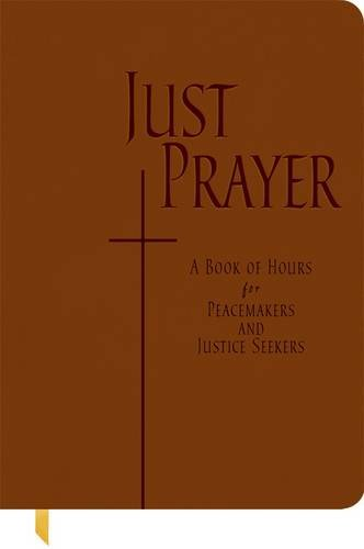 Just Prayer: A Book of Hours for Peacemakers and Justice Seekers