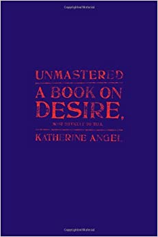 Book Unmastered: A Book on Desire, Most Difficult to Tell