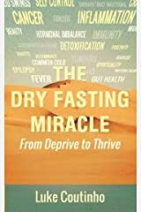 The Dry Fasting Miracle From Deprive to Thrive Paperback