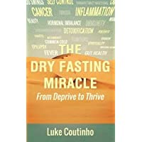 The Dry Fasting Miracle From Deprive to Thrive