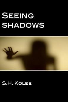 Seeing Shadows (Shadow Series Book 1) by [Kolee, S.H.]