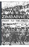 Zimbabwe's Fight to the Finish : The Catalyst of the Free Market, Moore, John L., 0710308728