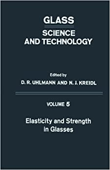 Book Elasticity and Strength in Glasses: Glass: Science and Technology, Volume 5 (1980-05-28)