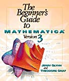 The Beginner's Guide to Mathematica Version 3, Jerry Glynn and Theodore W. Gray, 0521627346