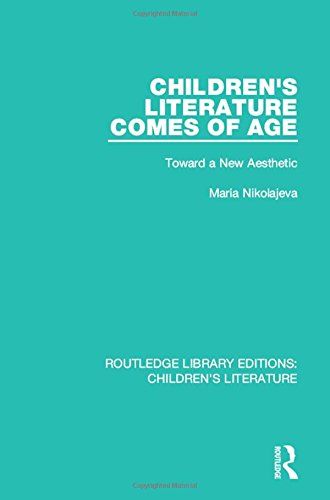 Children's Literature Comes of Age: Toward a New Aesthetic (Routledge Library Editions: Children's Literature) (Volume 4