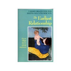 - The Earliest Relationship: Parents, Infants, And The Drama Of Early Attachment