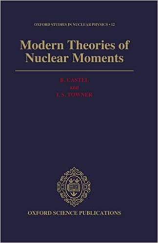 Modern Theories of Nuclear Moments (Oxford Studies in Nuclear