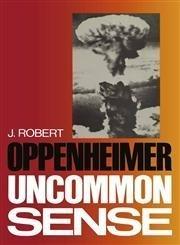 (Uncommon Sense 1st edition by Oppenheimer, J. Robert (1984) Hardcover)