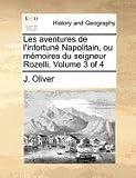 Les Aventures de L'Infortuné Napolitain, Ou Mémoires du Seigneur Rozelli, J. Oliver, 1171373236