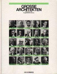 Grosse Architekten Band 1 - Menschen, die Baugeschichte machten (Häuserbuch)