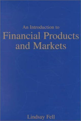 An Introduction to Financial Products and Markets by Fell, Lindsay published by Cengage Learning EMEA (2000)