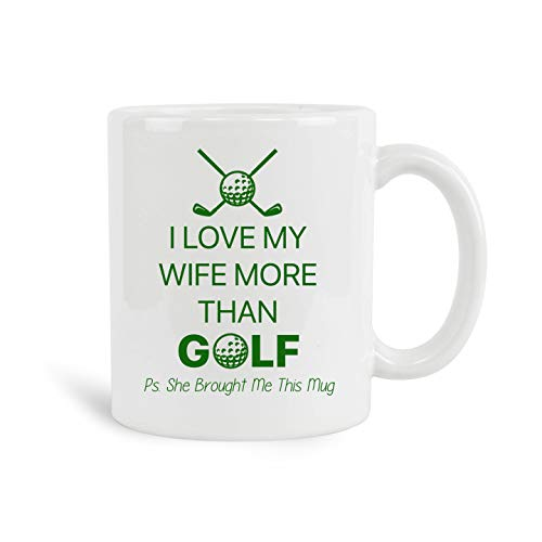 I love my wife more than golf Mug, 11 oz Ceramic White Coffee Mugs, Best Novelty Present For Wife Ever, Funny Gift Ideas From Husband, Unique Romantic Anniversary Tea Cup For Golf Lovers (Best Golf Gift Ever)