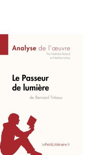 Le Passeur de lumire de Bernard Tirtiaux (Analyse de l'oeuvre): Comprendre La Littrature Avec Lepetitlittraire.Fr (French Edition)