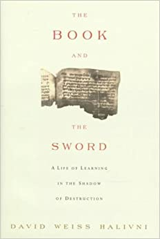 Book The Book and the Sword: A Life of Learning in the Shadow of Destruction by David Weiss Halivni (1996-10-02)