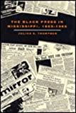 The Black Press in Mississippi, 1865-1985, Thompson, Julius E., 0813011744